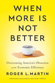 When More is Not Better- Overcoming America-s Obsession with Economic  Efficiency